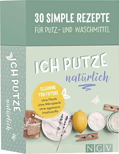 Ich putze natürlich - 30 simple Rezepte für Putz- und Waschmittel:...