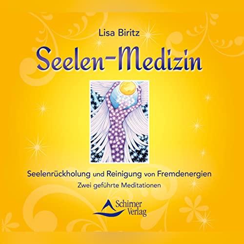 Seelen-Medizin: Seelenrückholung und Reinigung von Fremdenergien -...
