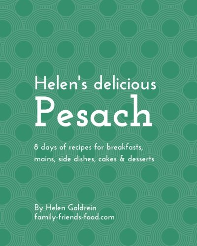 Helen's delicious Pesach: 8 days of recipes for breakfasts, mains,...